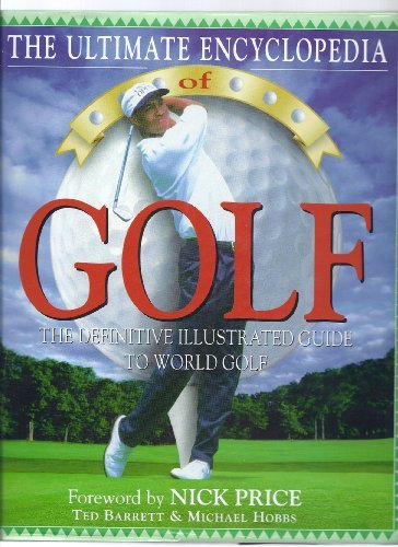 Nick Price The Ultimate Encylopedia Of Golf The Definitve Illustrated Guide To World Golf