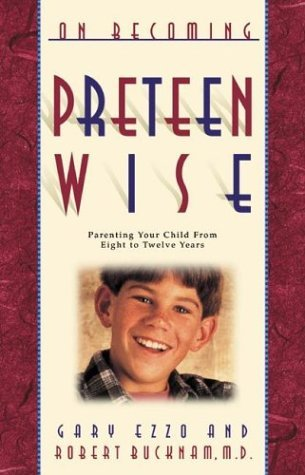 Gary Ezzo & Robert Bucknam On Becoming Preteen Wise Parenting Your Child From Eight To Twelve Years