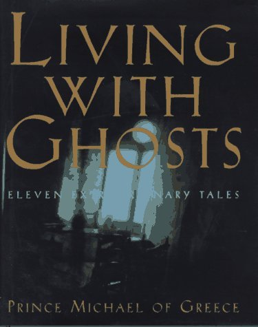 Roberts Anthony Prince Michael Of Greece Living With Ghosts Eleven Extraordinary Tales