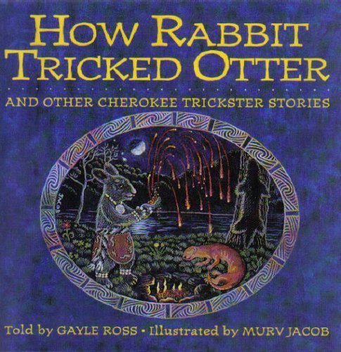 Gayle Ross How Rabbit Tricked Otter And Other Cherokee Trickster Stories