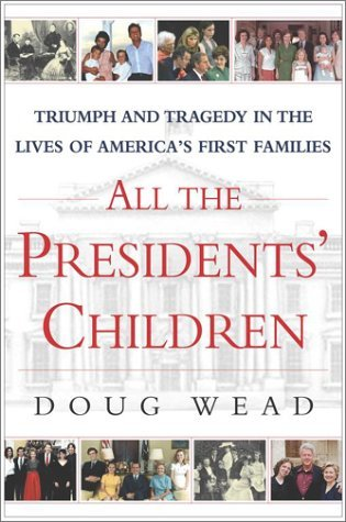 Doug Wead All The Presidents' Children Triumph & Tragedy