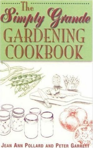 Jean Ann Pollard The Simply Grande Gardening Cookbook