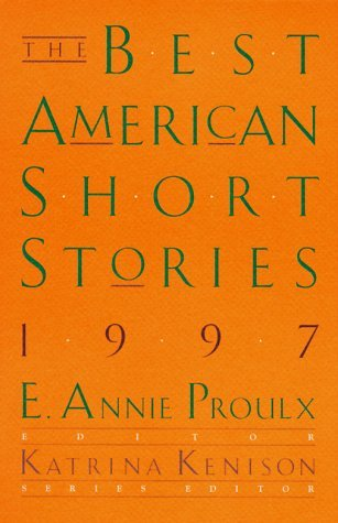 E. Annie Proulx The Best American Short Stories 1997