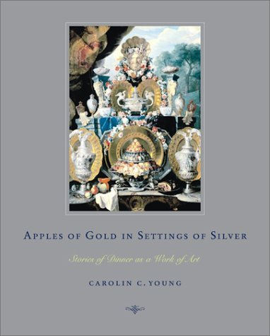 Carolin C. Young Apples Of Gold In Settings Of Silver Stories Of Dinner As A Work Of Art