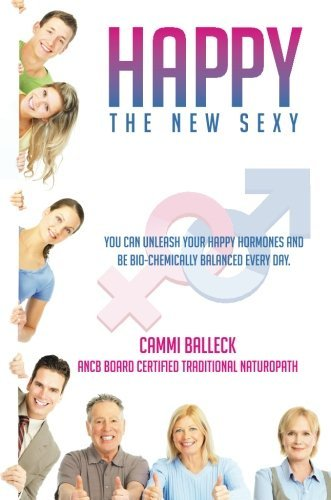 Cammi Balleck Happy The New Sexy You Can Unleash Your Happy Hormones And Be Bio Ch
