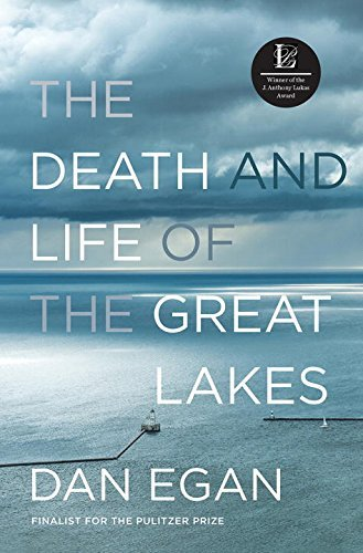 Dan Egan The Death And Life Of The Great Lakes
