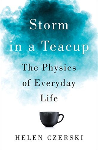 Helen Czerski Storm In A Teacup The Physics Of Everyday Life