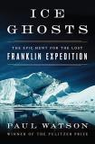 Paul Watson Ice Ghosts The Epic Hunt For The Lost Franklin Expedition