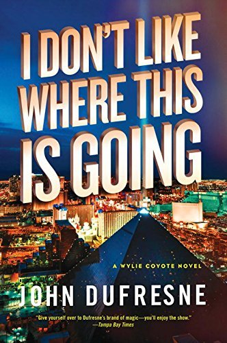 John Dufresne I Don't Like Where This Is Going A Wylie Coyote Novel