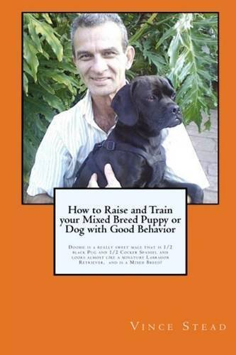 Vince Stead How To Raise And Train Your Mixed Breed Puppy Or D