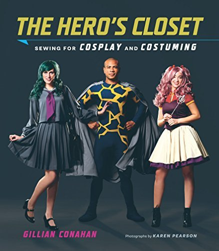 Gillian Conahan The Hero's Closet Sewing For Cosplay And Costuming