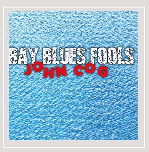 John Cog Bay Blues Fools