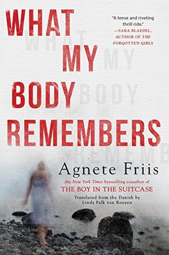 Agnete Friis What My Body Remembers