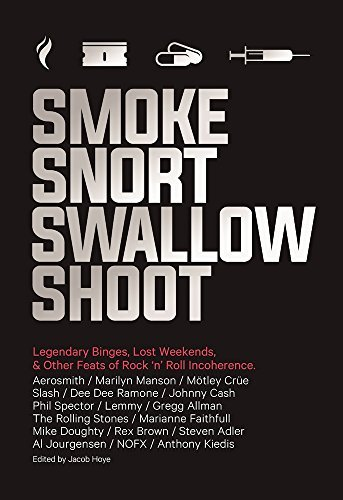Jacob Hoye Smoke Snort Swallow Shoot Legendary Binges Lost Weekends And Other Feats