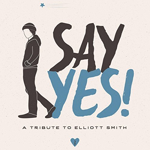 Say Yes! A Tribute To Elliott Say Yes! A Tribute To Elliott