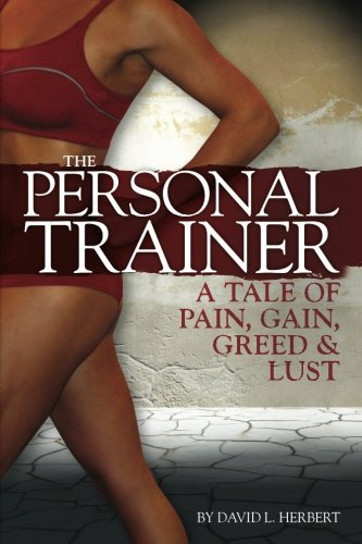 David L. Herbert The Personal Trainer A Tale Of Pain Gain Greed & Lust