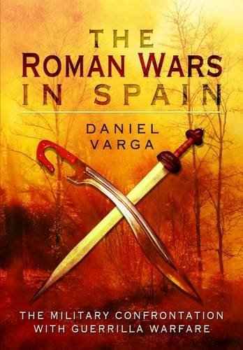 Daniel Varga The Roman Wars In Spain The Military Confrontation With Guerrilla Warfare