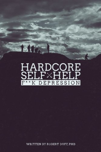 Robert Duff Ph. D. Hardcore Self Help F**k Depression