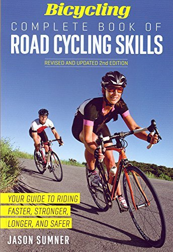 Jason Sumner Bicycling Complete Book Of Road Cycling Skills Your Guide To Riding Faster Stronger Longer And Safer