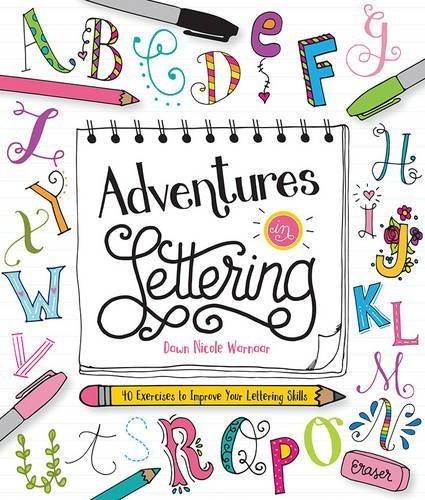 Dawn Nicole Warnaar Adventures In Lettering 40 Exercises To Improve Your Lettering Skills