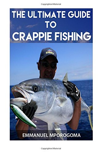 Mr Emmanuel Mporogoma The Ultimate Guide To Crappie Fishing