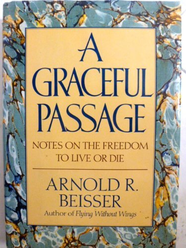 Arnold R. Beisser A Graceful Passage Notes On The Freedom To Live Or Die