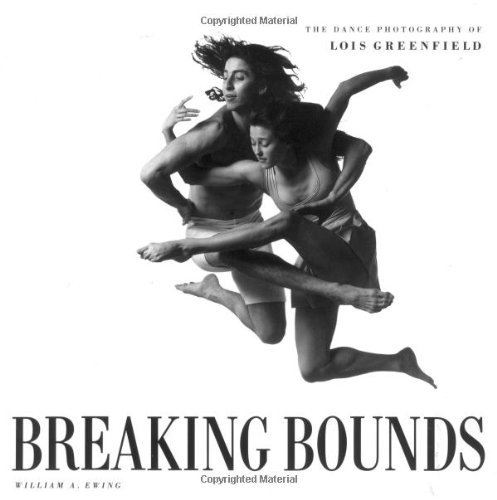 William A. Ewing Breaking Bounds The Dance Photography Of Lois Greenfield