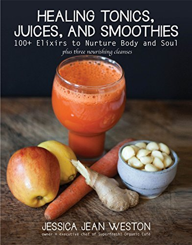 Jessica Jean Weston Healing Tonics Juices And Smoothies 100+ Elixirs To Nurture Body And Soul