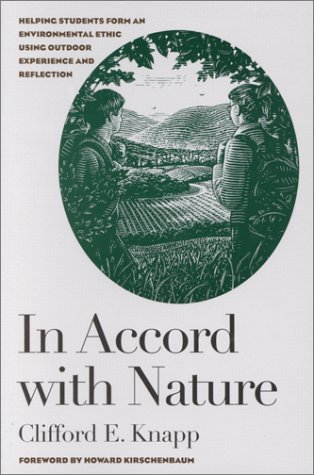Clifford E. Knapp In Accord With Nature Helping Students Form An Environmental Ethic Using Outdoor Experience & Reflection