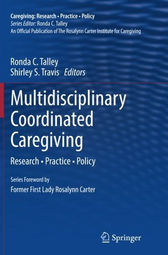 Ronda C. Talley Multidisciplinary Coordinated Caregiving Research Practice Policy Softcover Repri