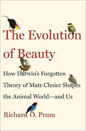 Richard O. Prum The Evolution Of Beauty How Darwin's Forgotten Theory Of Mate Choice Shapes The Animal World And Us