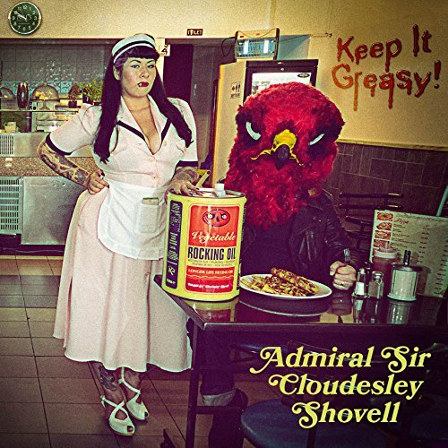 Admiral Sir Cloudesley Shovell Keep It Greasy!