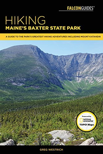 Greg Westrich Hiking Maine's Baxter State Park A Guide To The Park's Greatest Hiking Adventures