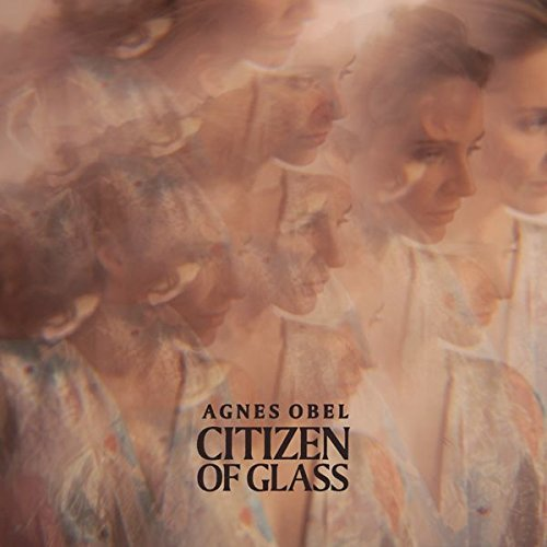 Agnes Obel Citizen Of Glass