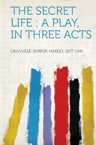 Granville Barker Harley 1877 1946 The Secret Life A Play In Three Acts