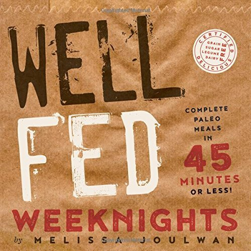 Melissa Joulwan Well Fed Weeknights Complete Paleo Meals In 45 Minutes Or Less