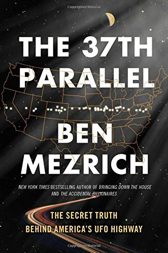 Ben Mezrich The 37th Parallel The Secret Truth Behind America's Ufo Highway
