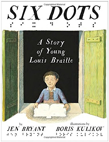Jen Bryant Six Dots A Story Of Young Louis Braille