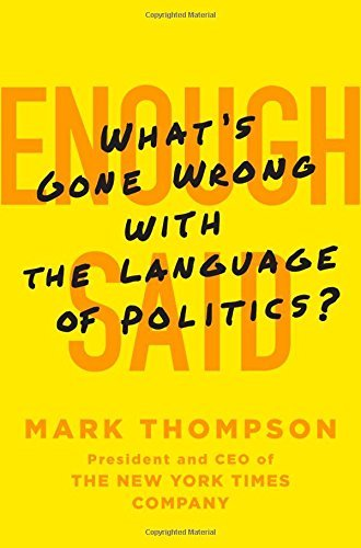Mark Thompson Enough Said What's Gone Wrong With The Language Of Politics?