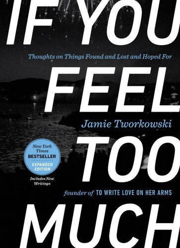 Jamie Tworkowski If You Feel Too Much Expanded Edition Thoughts On Things Found And Lost And Hoped For