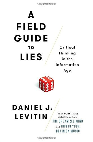 Daniel J. Levitin A Field Guide To Lies Critical Thinking In The Information Age