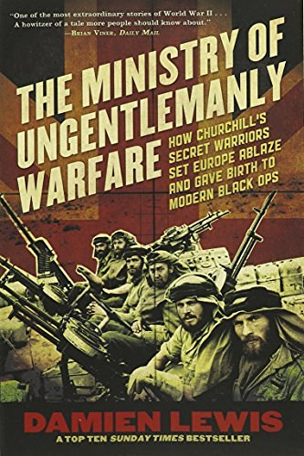 Damien Lewis Ministry Of Ungentlemanly Warfare How Churchill's Secret Warriors Set Europe Ablaze