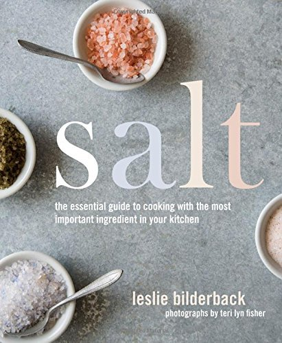 Leslie Bilderback Salt The Essential Guide To Cooking With The Most Impo
