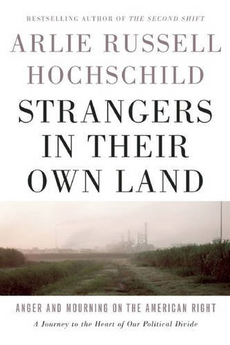 Arlie Russell Hochschild Strangers In Their Own Land Anger And Mourning On The American Right
