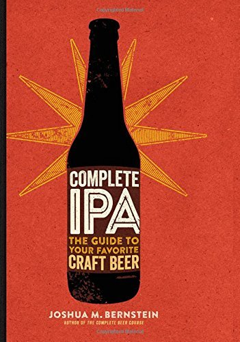 Joshua M. Bernstein Complete Ipa The Guide To Your Favorite Craft Beer