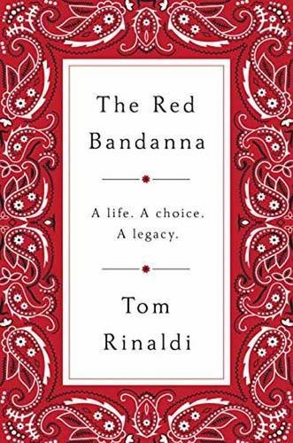 Tom Rinaldi The Red Bandanna A Life. A Choice. A Legacy.