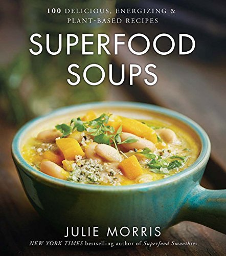 Julie Morris Superfood Soups 100 Delicious Energizing & Plant Based Recipes