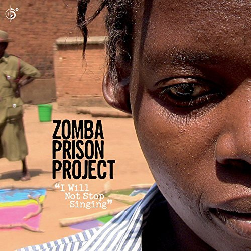 Zomba Prison Project I Will Not Stop Singing