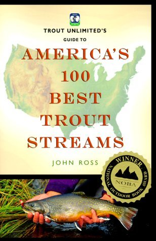 John Ross Trout Unlimited's Guide To America's 100 Best Trou