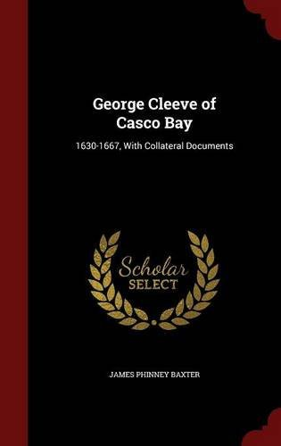 James Phinney Baxter George Cleeve Of Casco Bay 1630 1667 With Collateral Documents
